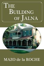 The Building of Jalna by Mazo De La Roche